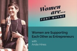 """Women Are: Fort Wayne"" is a podcast that interviews local women in Fort Wayne about their creative pursuits and ideas, as well as the big-picture issues that all women face in achieving their goals."